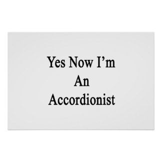 Yes Now I m An Accordionist Posters