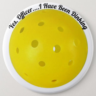 """Yes, Officer I Have Been Dinking"" Pickleball 6 Cm Round Badge"