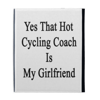 Yes That Hot Cycling Coach Is My Girlfriend iPad Folio Case