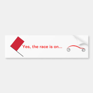 Yes, the race is on - bumper sticker.