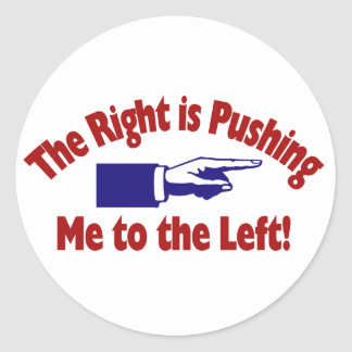 Yes, The Right is Pushing Me to the Left Round Sticker