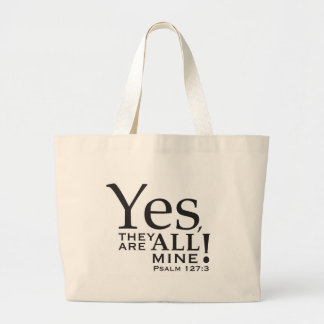 """""""Yes, they ARE all mine!"""" shirt Large Tote Bag"""