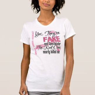 Yes They Are Fake and Spectacular - Breast Cancer Shirts