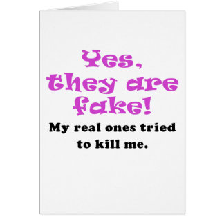 Yes They Are Fake My Real Ones Tried to Kill Me Greeting Cards