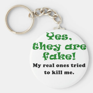 Yes They Are Fake My Real Ones Tried to Kill Me Keychains