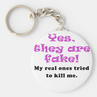 Yes They Are Fake My Real Ones Tried to Kill Me Keychain