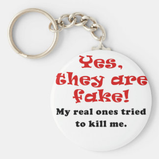 Yes They Are Fake My Real Ones Tried to Kill Me Key Chain