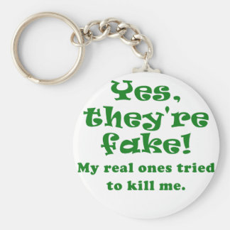 Yes They re Fake My Real Ones Tried to Kill Me Keychain