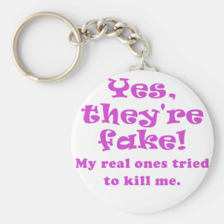 Yes They re Fake My Real Ones Tried to Kill Me Keychains