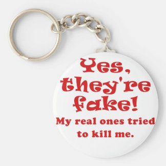 Yes They re Fake My Real Ones Tried to Kill Me Key Chains