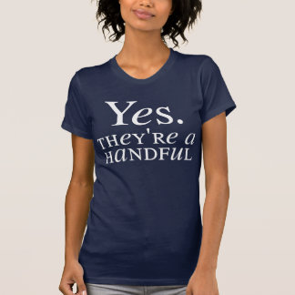 Yes. They're a Handful T-Shirt
