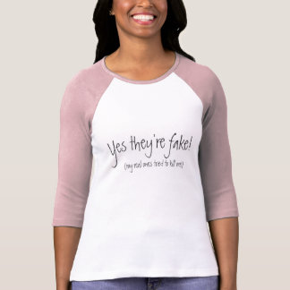 Yes they're fake!, (my real ones tried to kill me) t shirt