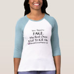Yes They're Fake... T-shirts