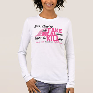 Yes, They're Fake, the Real Ones Tried to Kill Me Long Sleeve T-Shirt