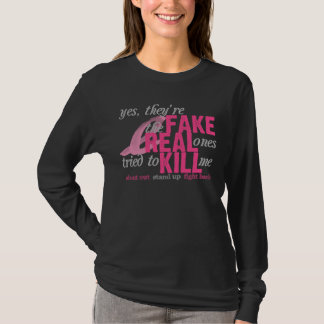Yes, They're Fake, the Real Ones Tried to Kill Me T-Shirt