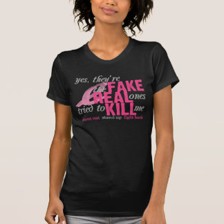 Yes, They're Fake, the Real Ones Tried to Kill Me T Shirt