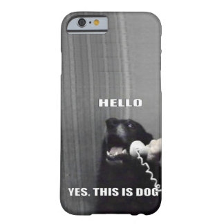 Yes this is dog barely there iPhone 6 case