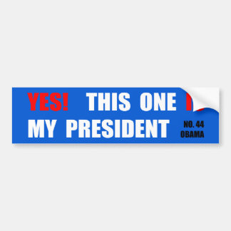 Yes! This one IS my president Bumper Sticker