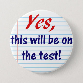 Yes, this will be on the test! 7.5 cm round badge