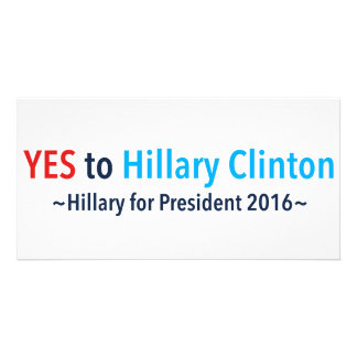 Yes to Hillary Clinton (Choose Your Own Color) Customized Photo Card