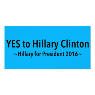 Yes to Hillary Clinton (Choose Your Own Color) Photo Card