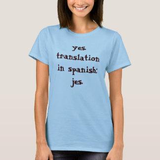 yes. translation in spanish: jes. T-Shirt