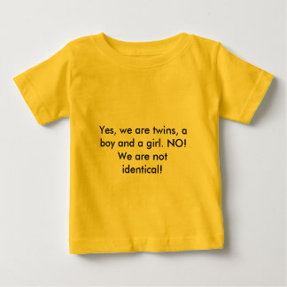 Yes, we are twins, a boy and a girl. NO! We are... Baby T-Shirt