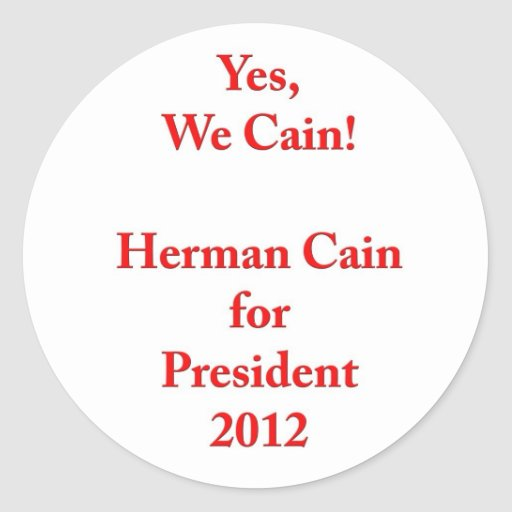 Yes, We Cain! Herman Cain for President 2012 Stickers