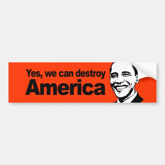 Yes we can destroy America Bumper Sticker