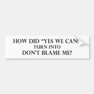 Yes We Can into Dont Blame Me pdf Bumper Stickers