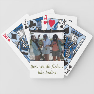 Yes, we do fish...like ladies bicycle playing cards