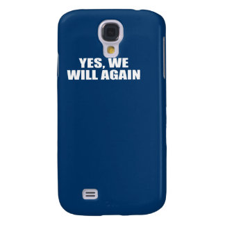 YES WE WILL AGAIN GALAXY S4 CASES