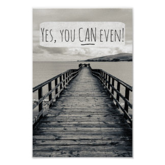 Yes, You Can Even | Funny Motivational Quote Poster