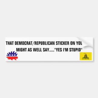 yes you re stupid bumper stickers