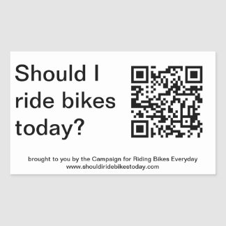 """Yes, you should ride bikes today.""  Sticker"
