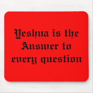 Yeshua is the Answer to every question Mouse Pad