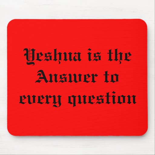 Yeshua is the Answer to every question Mouse Pads