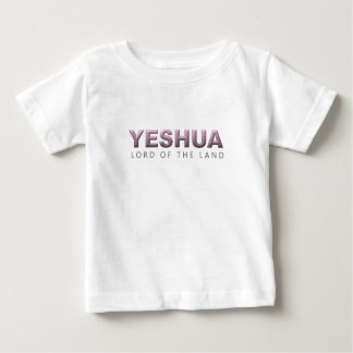 YESHUA - LORD OF THE LAND BABY T-Shirt