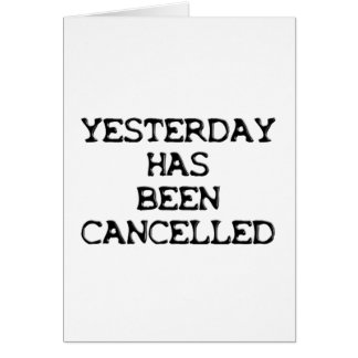 YESTERDAY HAS BEEN CANCELLED GREETING CARD