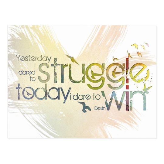 Yesterday I dared to struggle, today I dare