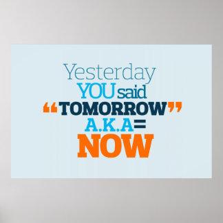 Yesterday YOU Said TOMORROW aka TODAY Inspiration Poster