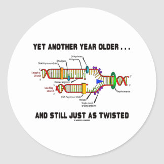 Yet Another Year Older Still Just As Twisted DNA Classic Round Sticker