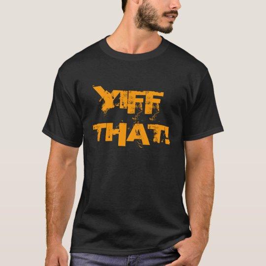 YIFF THAT Mens Shirt