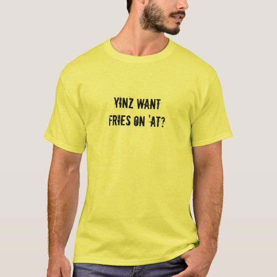 Yinz want fries on 'at? T-Shirt