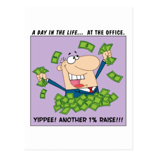 Yippee; I got another 1% raise this year! Postcard