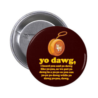 yo dawg, i heard you and yo dawg like yo-yos 6 cm round badge