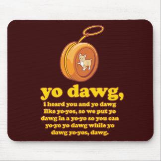 yo dawg, i heard you and yo dawg like yo-yos mouse pad