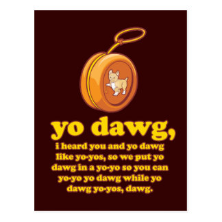 yo dawg, i heard you and yo dawg like yo-yos postcard