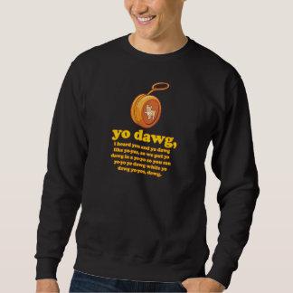yo dawg, i heard you and yo dawg like yo-yos pull over sweatshirt