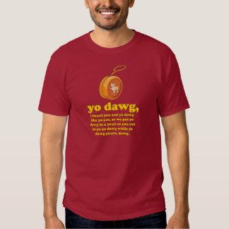 yo dawg, i heard you and yo dawg like yo-yos shirt